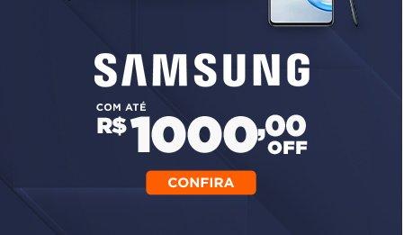 Samsung com até R$ 1.000 OFF
